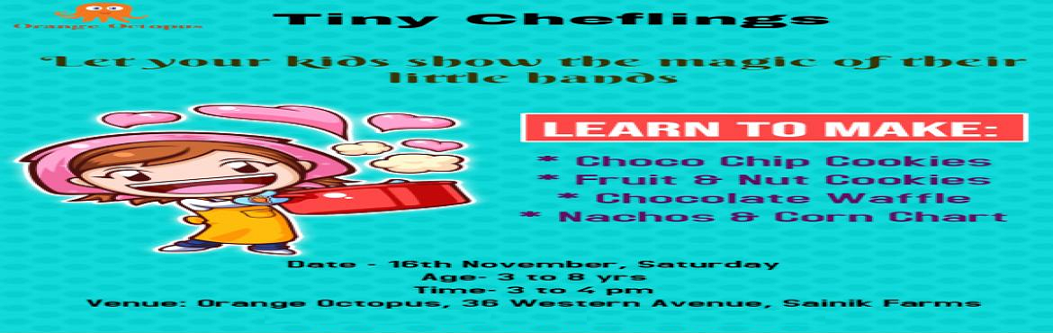 Book Online Tickets for Tiny Chelings Workshop at Orange Octopus, New Delhi. Kids will make:-  Choco Chip Cookies Fruit & Nut Cookies Chocolate Waffle Nacho & Corn chat.