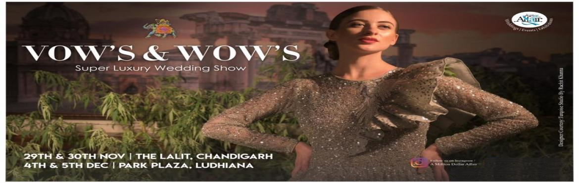 Book Online Tickets for VOWS and WOWS  The Luxury Wedding Showca, Chandigarh.  Wedding season- aka the most popular time of year to get married- varies slightly from year to year, but typically early winter is the most suitable time & weather to get married. For the bride & groom to be, the top notch wedding plan