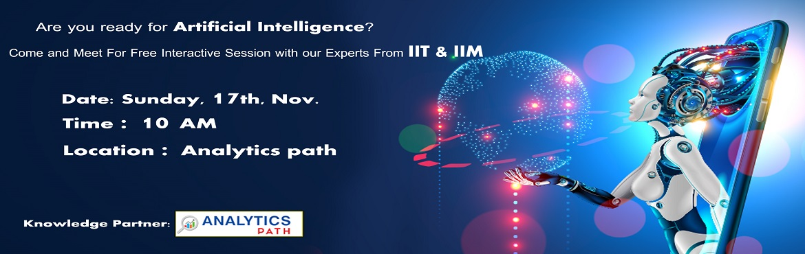 Book Online Tickets for Enroll Your Seat for Artificial Intellig, Hyderabad. Enroll Your Seat for Artificial Intelligence Free Interactive Session on 17th Nov at 10:00 AM Take This Chance To Interact With AI Experts, By Analytics Path, Hyderabad. About The Event-&nbs