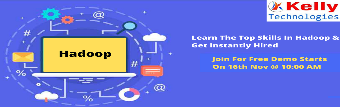 Book Online Tickets for Free Demo On Hadoop Training-An Interact, Hyderabad. Kelly Technologies is now very pleased to announce that it is going to conduct a Free Demo In Hyderabad under the guidance of Hadoop experts on 16th Nov 10:00 AM, Hyderabad Attending this demo will greatly enhance the basic career-oriented know