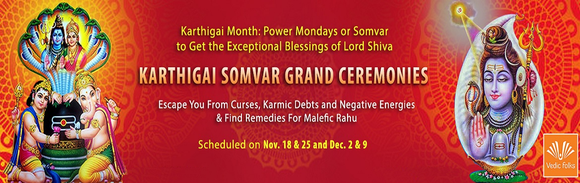 Book Online Tickets for Karthigai Somavar Grand Ceremonies, Chennai. Karthigai Somavar Grand Ceremonies Escape You From Curses, Karmic Debts and Negative Energies & Find Remedies For Malefic Rahu Scheduled on Nov. 18 & 25 and Dec. 2 & 9 Karthigai Somavar is the Mondays in the Karthigai month which is dedic
