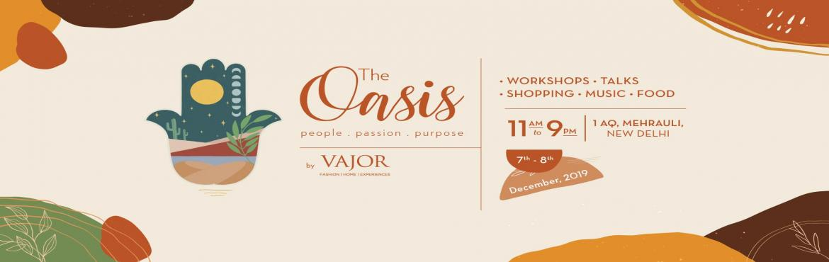 Book Online Tickets for The Oasis, Delhi. Set in motion by the power of a tribe! The Oasis by Vajor is a two-day celebration of arts, music, mindful fashion and home decor, collaborations, cultures and cuisines but most importantly, it is a celebration of a conscious lifestyle. More th
