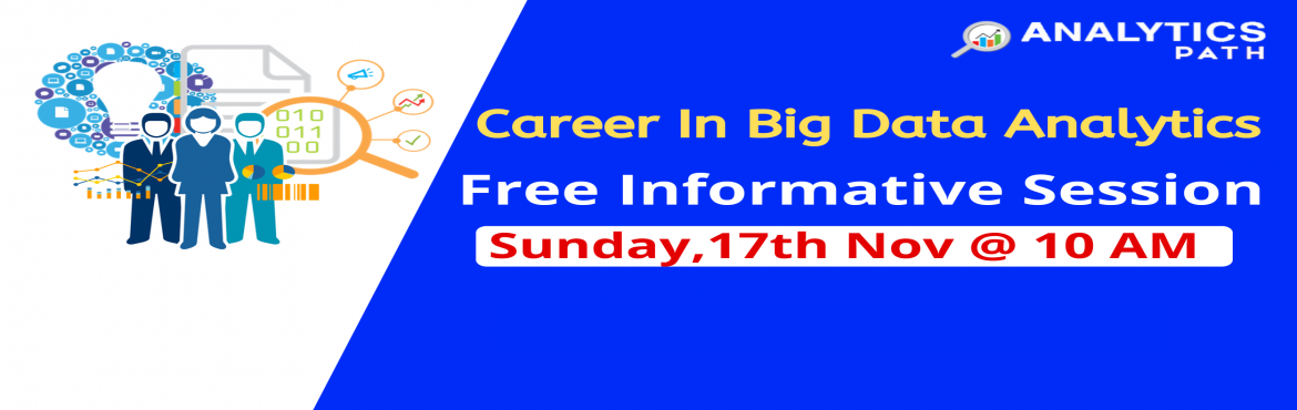 Book Online Tickets for Reserve your spot for Free Big Data Anal, Hyderabad. Register For Big Data Analytics Free interactive Session On Sunday 17th Nov @ 10 AM By Analytics Path- A Sneak Preview To Career In Big Data Analytics About The Event- It's a well known fact that Big Data Analytics job opportunities are on the