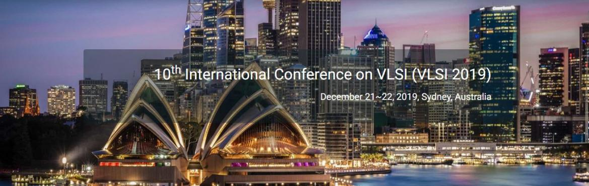 Book Online Tickets for 10th International Conference on VLSI (V, Sydney. 10th International Conference on VLSI (VLSI 2019)  December 21~22, 2019, Sydney, Australia   Scope  10th International Conference on VLSI (VLSI 2019) will provide an excellent international forum for sharing knowledge and results