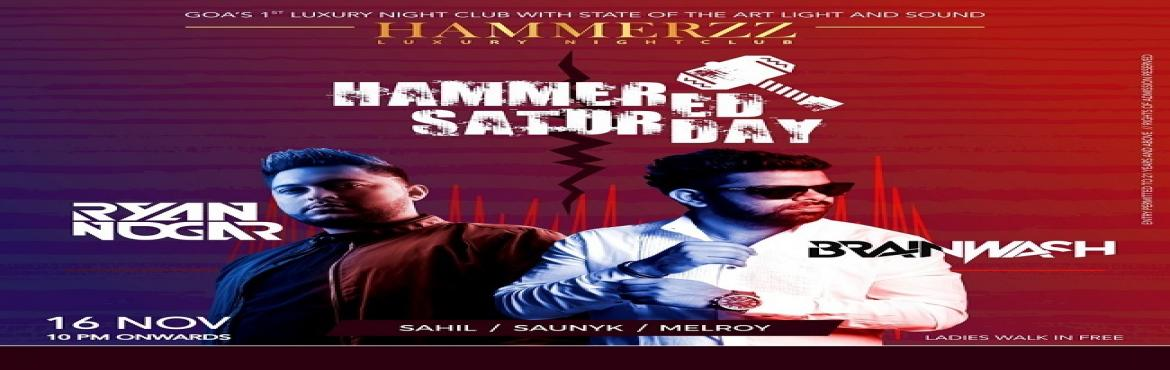 Book Online Tickets for HAMMERED SATURDAY - FEATS DJ BRAINWASH, Baga. Get ready for a Saturday night you won't want to forget as DJ Brainwash & DJ Ryan Nogar plays the best of Techno, EDM, RnB, House, Retro music on 16\'th November\'s \