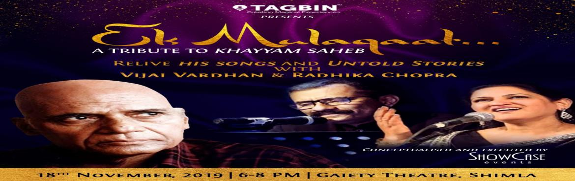 Book Online Tickets for Ek Mulaqaat II, Shimla. On the sad demise of the Legendary Composer and Music Director 'Mohammad Zahur KhayyamHashmi', the show entitled 'Ek Mulaqaat' will be presented by Tagbin as a humble effort to preserve the Golden era of Music and pay tribute