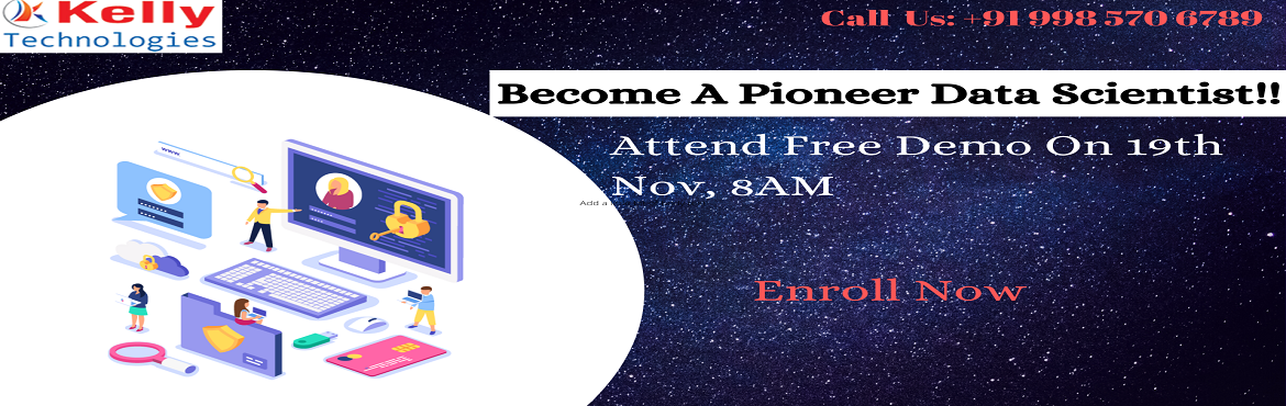 Book Online Tickets for Attend Free  Data Science  Demo At Kelly, Hyderabad.  It's High Time to Start Enrolling For Data Science Free Demo By Kelly Technologies On Tuesday, 19th nov@8AM In Hyd About The New Data science: Planning at making a career in the advanced profession of Data Science? Here is the best chance