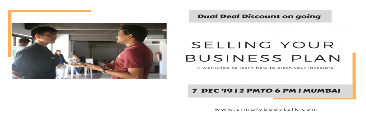 Book Online Tickets for Selling your business plan by Simply Bod, Mumbai. Objective: A half day workshop for startup entrepreneurs to teach them to perfect their pitch and learn essential nonverbal skills which will make them ready to lead their teams and companies throughout their journey of becoming big.  Who is th