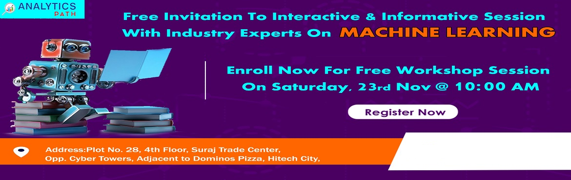 Book Online Tickets for Attend For Free Machine Learning Interac, Hyderabad. Attend For Free Machine Learning Interactive Workshop Session To Kick Start Your Analytics Career In 2019-By Analytics Path On 23rd Nov, 2019 @ 10:00 AM, Hyderabad. About The Workshop:  Machine Learning aims to teach the complete Data Warehousing Con