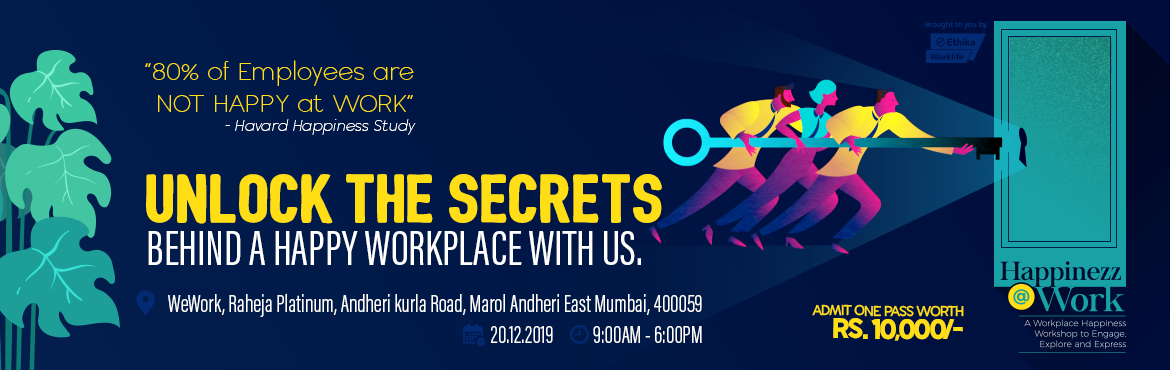 "Book Online Tickets for Invite For Workplace Happiness Workshop, Mumbai.   As we spend around 60% of our lifetime (excluding sleep hours)  at our workplace, it\'s very important to have a happy workplace where Mondays are never annoying.Be a part of a one-of-its-kind workshop on ""Happinezz@Work"" on 2"