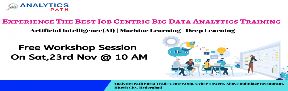 Book Online Tickets for Register For Free Big Data Analytics Wor, Hyderabad. Register For Big Data Analytics Workshop On 23rd Nov @ 10 AM By Analytics Path- A Sneak Preview To Career In Big Data Analytics About The Event- It's a well known fact that Big Data Analytics job opportunities are on the rise. A skilled expert
