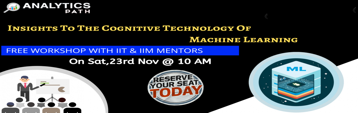 Book Online Tickets for Register For Workshop On Machine Learnin, Hyderabad. Register For Workshop On Machine Learning, On Saturday 23rd Nov @ 10 AM Interact With ML Experts, By Analytics Path, Hyderabad About The Interactive Session- Interested to build your career in Machine Learning? Analytics Path presents you the opportu