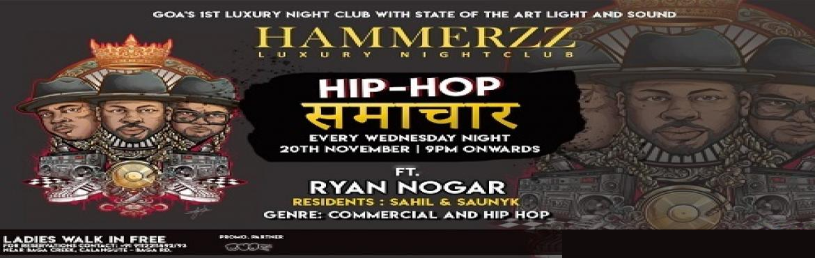 Book Online Tickets for HIP HOP SAMACHAR (WEDNESDAY) - FEAT DJ R, Baga. Brace yourself for a sensational HOP-HOP and Commercial Music Night at Hamerzz Nightclub as popular & talented DJ Ryan Nogar will perform at Hammerzz Luxury Nightclub on 20\'th November. The night will also features Goa's very own DJ Sahil