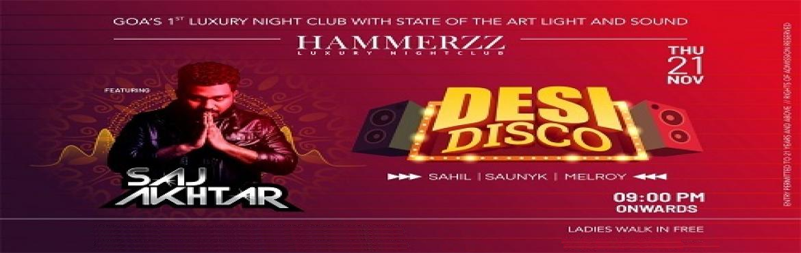Book Online Tickets for DESI DISCO (THURSDAY) - FEATS DJ SAJ AKH, Baga. Get ready for the special Thursday night with DJ Saj Akhtar, DJ Sahil, DJ Saunyk and DJ Melroy on November 21 at Hammerzz Nightclub Goa Date: 21\'st November 2019, Entry at Rs. 2000, Location: Hammerzz Nightclub goa, Calangute - Baga Rd, Baga, Goa, I