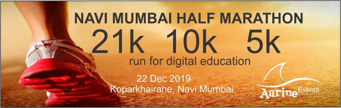 Book Online Tickets for NAVI MUMBAI HALF MARATHON, Navi Mumba.  This is fifth edition of Charity Marathon organised by Aarine Events and Promotion. Clause of the event : Run For Digital Education   Date: 22nd Dec  2019   Reporting Time: 5:45 for all   First Flag off : 6:00 am