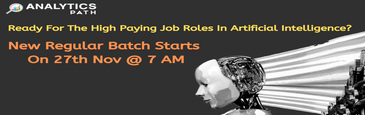 Book Online Tickets for Register For New Regular Batch On AI Tra, Hyderabad. Register For New Regular Batch On AI Training By Trainers From IIT & IIM, By Analytics Path Scheduled On 27th Nov @ 7 am, Hyderabad About The Event- Artificial Intelligence is currently major game changing technology across the IT, Corporate &