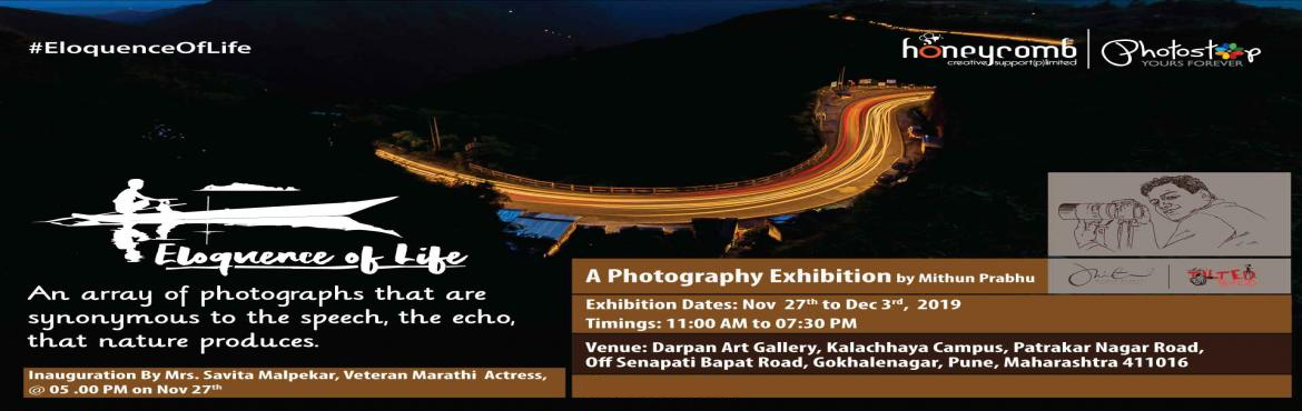 Book Online Tickets for Eloquence of Life - A Photography Exhibi, Pune. Mithun Prabhu in association with Honeycomb Creative Support presents #EloquenceOfLife - an array of photographs that are synonymous to speech, the echo that Nature produces. Come, immerse yourself in stories untold yet captured throug
