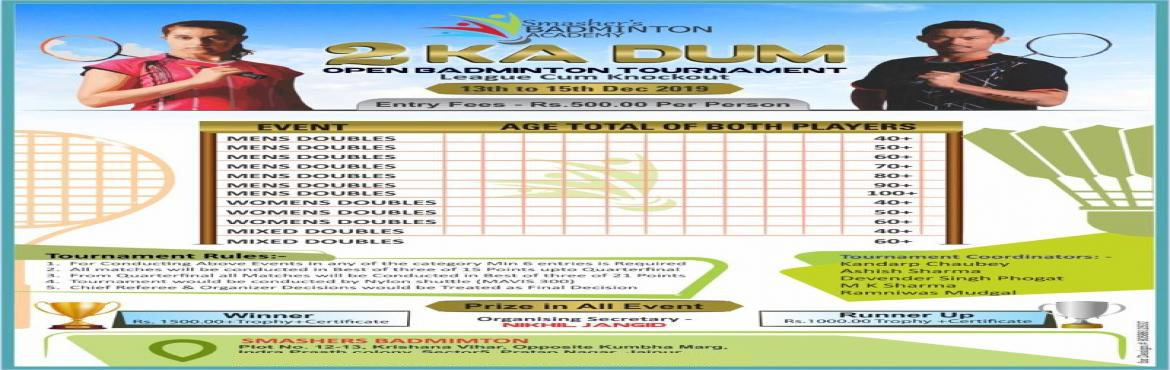 Book Online Tickets for 2 Ka Dum Open Badminton Tournament 2019 , Jaipur. 2 Ka Dum Open Badminton Tournament 2019 - Jaipur13th to 15th Dec 2019Entry Fees - Rs.500.00 Per Person    Event Age Total of Both Players   Mens Doubles 40+   Mens Doubles 50+   Mens Doubles 60+   Mens