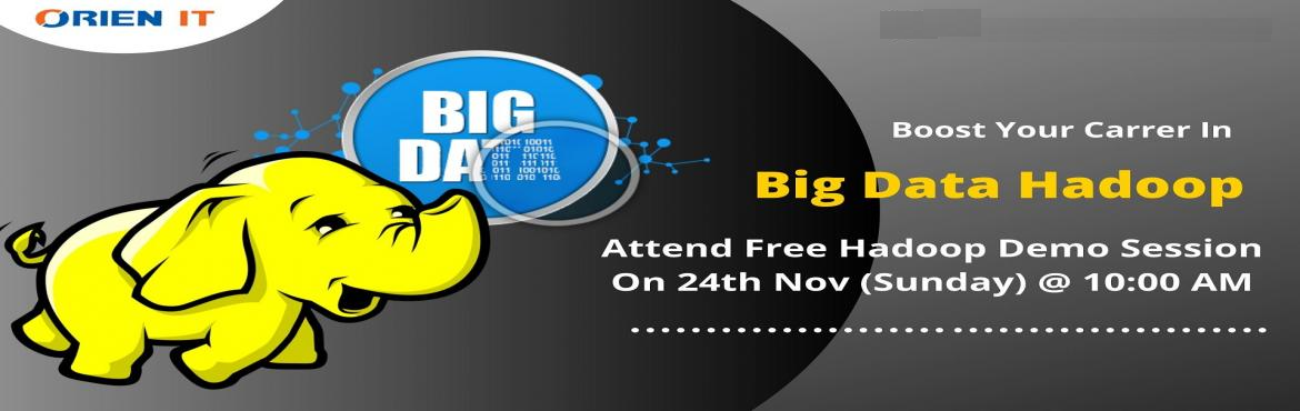 Book Online Tickets for Aiming At Career In Hadoop? Be A Part Of, Hyderabad. Aiming At Career In Hadoop? Be A Part Of Orien IT Free Demo On Hadoop Training On 24th Nov 2019, @ 10 AM In Hyderabad. About The Demo: A career in the field of Hadoop is considered to be the most promising with a number of opportunities for career de