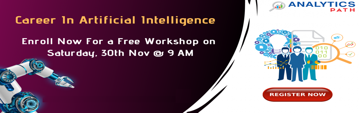 Book Online Tickets for Attend Workshop on Artificial Intelligen, Hyderabad. Attend Workshop on Artificial Intelligence-To Kick Start Your Growth Career In 2019-By Analytics Path On Saturday 30th Nov @ 9 am Hyderabad About The Event: Artificial Intelligence is the latest buzz word across the IT & Corporate technologies. I