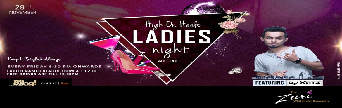 Book Online Tickets for High On Heels Ladies Night Ft. Dj Katz, Bengaluru. Friday High On Heels Ladies Night at Bling, The Zuri Whitefield. Time to gear up for the cities' most happening Bollywood Ladies Night. Spinning the top Bollywood chartbusters will be the Dj Katz for some uninhibited fun on the dance