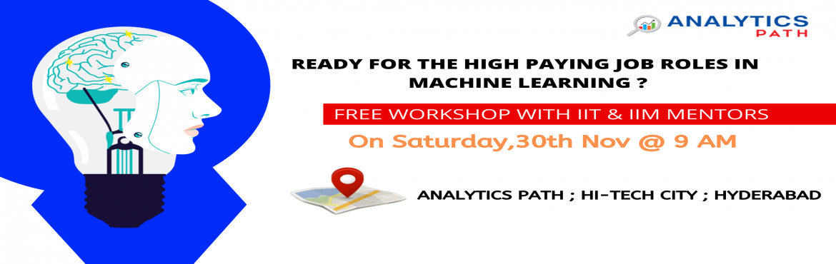 Book Online Tickets for Register For Free Workshop On Machine Le, Hyderabad. Register For Free Workshop On Machine Learning, On Saturday 30th Nov @ 9 AM Interact With ML Experts, By Analytics Path, Hyderabad About The Interactive Session- Interested to build your career in Machine Learning? Analytics Path presents you the opp