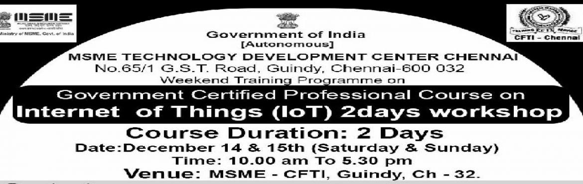 Book Online Tickets for MSME - Government Certified professional, Chennai. Wondering how to start learning IoT?Here is a great opportunity to learn how to do it.Makers Tribe is organizing a Two Days workshop on Internet of Things for Beginners at MSME in association with Skillium. This course will be taken by the Industry e