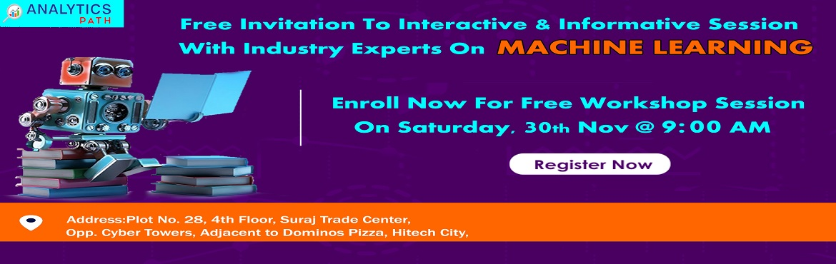 Book Online Tickets for Attend Free Machine Learning Informative, Hyderabad. Attend Free Machine Learning Informative Workshop Session To Kick Start Your Analytics Career In 2019-By Analytics Path On 30th Nov, 2019 @ 9:00 AM, Hyderabad. About The Event: Machine Learning builds a solid foundation by covering the most popular t