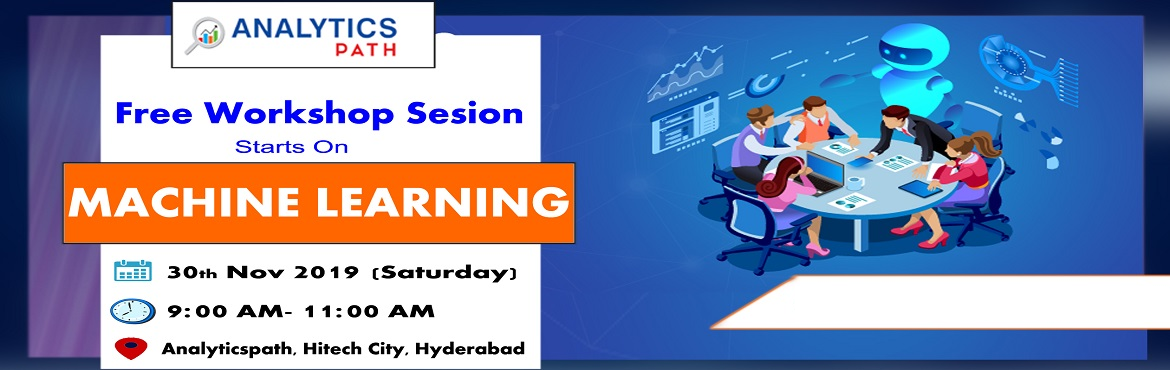Book Online Tickets for Register For Free Workshop Session On Ma, Hyderabad. Register For Free Workshop Session On Machine Learning, Scheduled on 30th November at 9 AM, Interact With ML Experts By Analytics Path, Hyderabad About The Workshop Session- Machine Learning is among the rapidly progressing technologies in the analyt