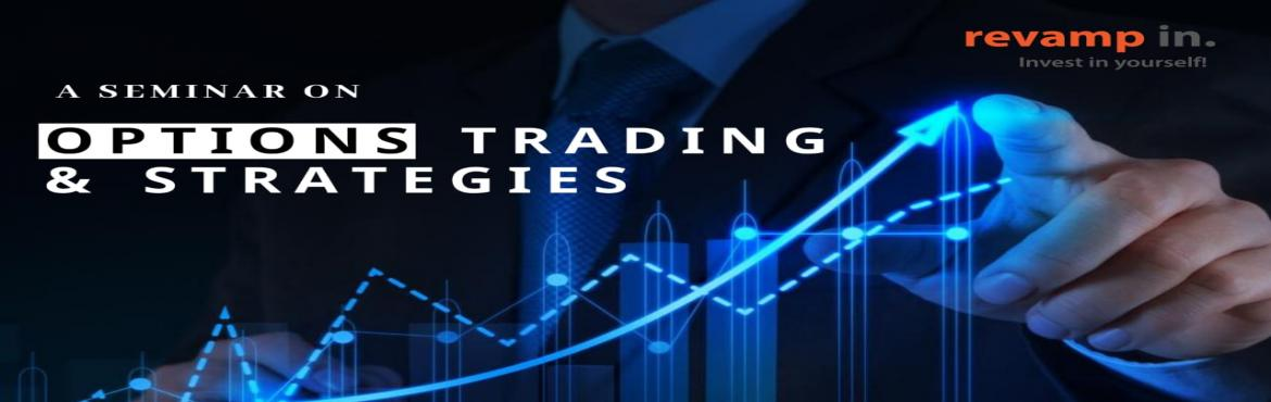 Book Online Tickets for Seminar on OPTIONS TRADING and STRATEGIE, Bengaluru.   FREE Seminar on OPTIONS TRADING and STRATEGIES   TAKEAWAYS  Basic introduction to options market:  options terminologies primary purpose of the segment Choosing the strike price/position sizing Stock Options based on liquidity;