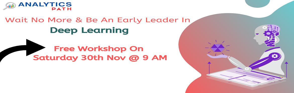 Book Online Tickets for Take Part In Free Interactive Session On, Hyderabad. Take Part In Free Interactive Session On Deep Learning By IIT & IIM Experts At Analytics Path On 30th November at 9 AM, Hyderabad About The Event:  Deep Learning is one of the trending technologies in the leading analytics domain. With the develo