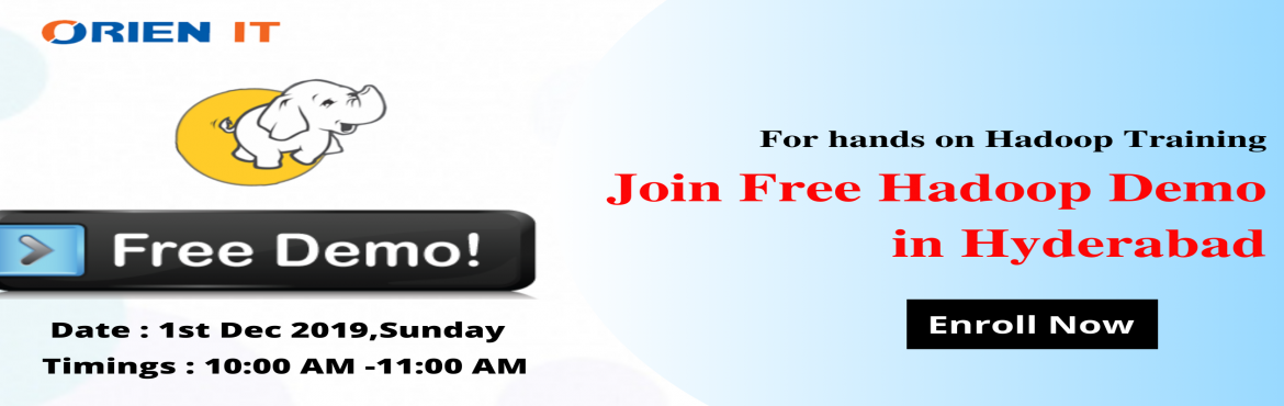 Enroll now  grab the best opportunity of interacting with the domain experts by attending the Free Hadoop Demo Session By Orien IT On 1st Dec 2019,at
