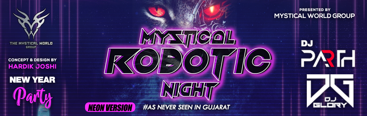 Book Online Tickets for Mystical Robotic Night, Ahmedabad. Mystical Robotic Night SHAKE YOUR BODY ON BIGGEST NEW YEAR'S PARTY EVE WITH GUJARAT BEST DJ ARTIST DJ PARTH & DJ GLORY BIGGEST STAGE SETUP FIRST TIME IN AHMEDABAD WITH MESMERIZING ROBOTIC THEME AND FULL ON BOMBASTIC SOUND EFFECT SPECI