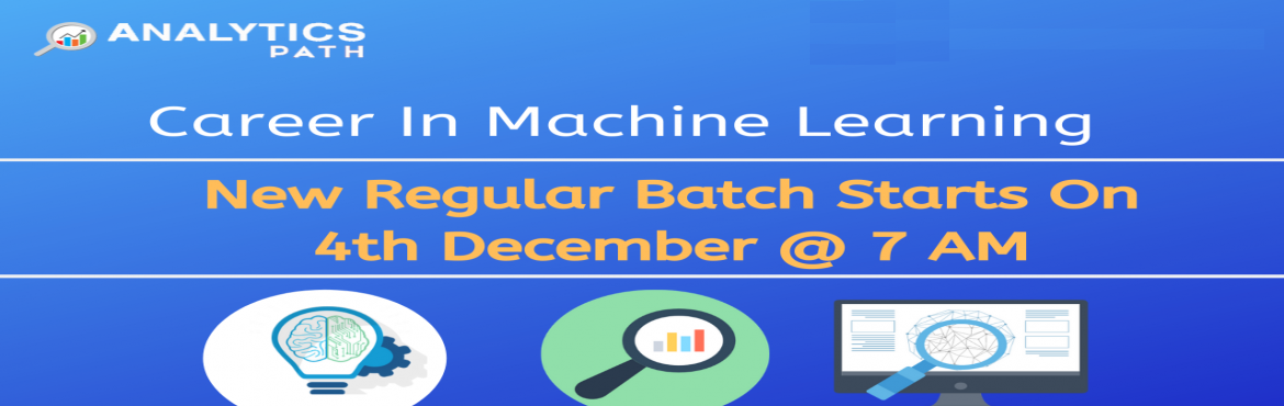 Book Online Tickets for Register For Machine Learning Training N, Hyderabad. Register For Machine Learning Training New Regular Batch By IIT & IIM Experts-By Analytics Path, Commencing From 4th Dec @ 7 AM, Hyd About The Event- Analytics Path is presenting the Machine Learning career enthusiasts with a wonderful opportunit