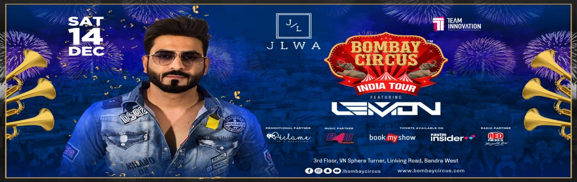 Book Online Tickets for Bombay Circus India Tour Ft Dj Lemon at , Mumbai. Attention all BOMBAY CIRCUS fans!Here we go LIVE with Second Edition of #BOMBAYCIRCUS India TOUR #ft No.1 Bollywood DJ of India Dj LemonHere\'s sixth city announcement, so #Mumbai be ready on 14th December at JLWA Mumbai.Brace yourself for a Sensatio