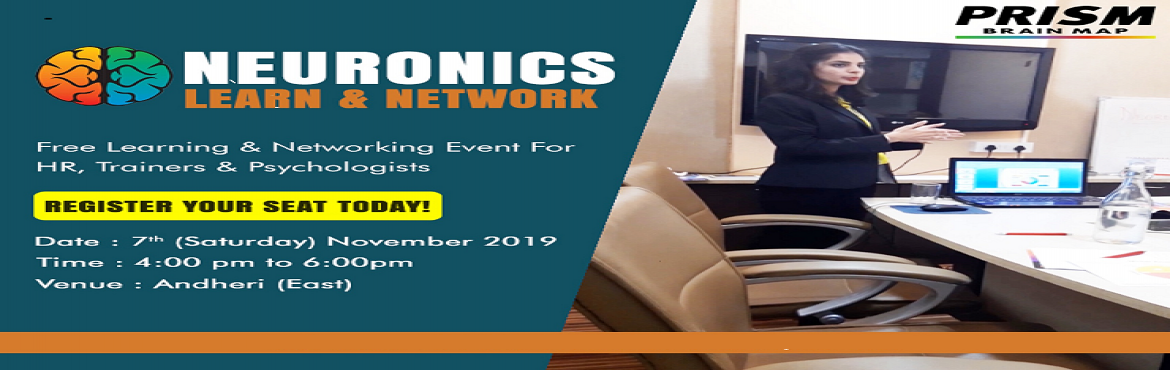 Book Online Tickets for NEURONICS, Mumbai. Are you an HR, TRAINER, OR A CONSULTANT IN MUMBAI? Attend an elite networking & learning event hosted for FREE by PRISM Brain Map and also get a 20 page report about your brain patterns and behaviours for FREE worth Rs. 5000/- NO HIDDEN CHARGES O