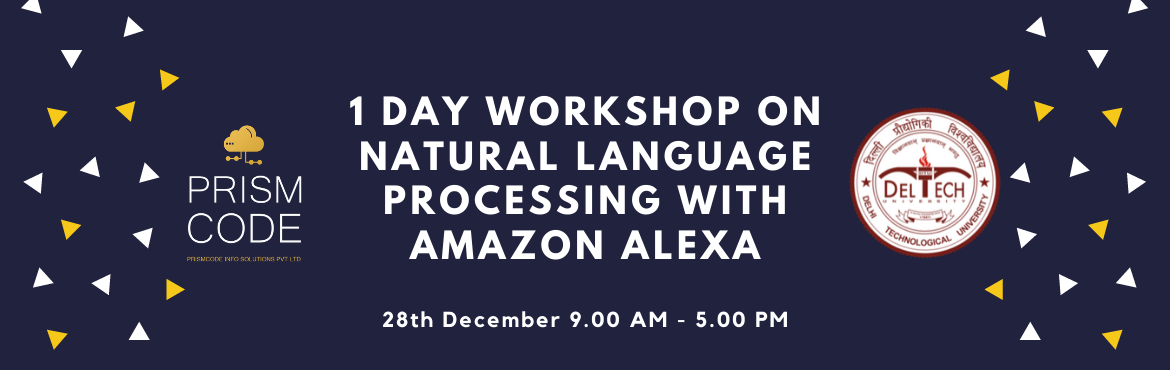Book Online Tickets for 1 Day Workshop in DTU On Natural Languag, Delhi. Prismcode Info Solutions Pvt Ltd presents 1 Day workshop on Natural Language Processing with Alexa in association with DTU - SC Date:DECEMBER 28, 2019Time:9:30 AM - 5:00 PMVenue:SPS-1, Delhi Technological University Topics to be cov