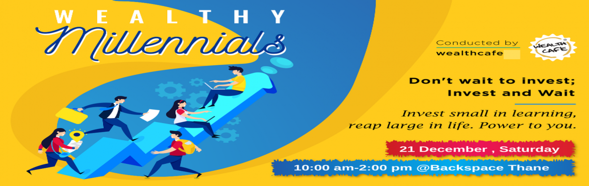 Book Online Tickets for Wealthy Millennial Thane Workshop, Thane. Taking care of your present experiences and future asset creation. As millennials, you are infamous for your experiential spending and are often stereotyped as entitled and unprepared for the real world. In reality, you are the most educated lot with
