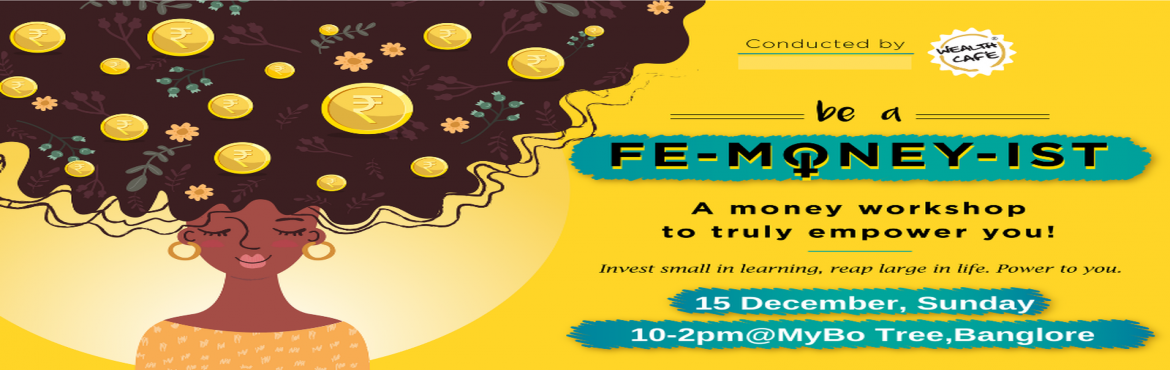 Book Online Tickets for Be a Femoneyist Bangalore Workshop, Bengaluru. Wealth Cafe is coming to Bangalore with its money workshop for Women. A workshop on financial planning and money management skills specially designed for today's women. It is not just a lecture on asking the woman to stop spending and save!! It