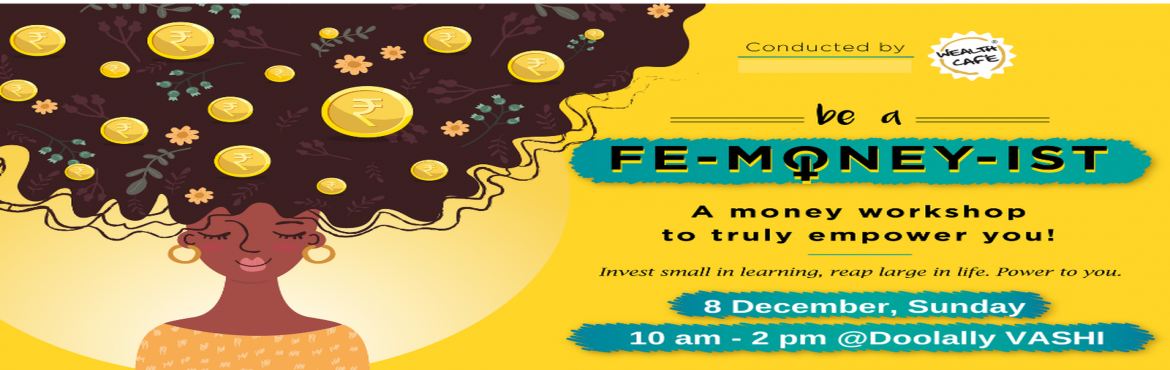 Book Online Tickets for Be a femoneyist Vashi, Navi Mumba. A workshop on financial planning and money management skills specially designed for today's women. It is not just a lecture on asking the woman to stop spending and save!! It is a financial remodeling of your behavior with respect to your incom