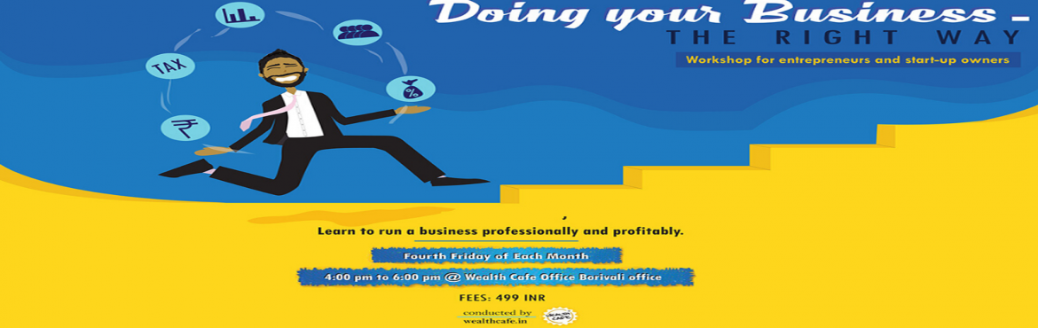 Book Online Tickets for Doing your Business The right way, Mumbai. Business owners who want to streamline their functions and the hassle of various compliances. Business owners with some experience of running their business and now want to move to the next step of growing it should definitely look at this advanced-l