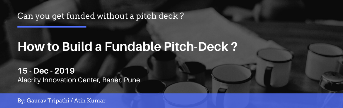 Book Online Tickets for How to Build a Fundable Pitch-Deck ?, Pune.  Key TakeAways  Elements of a multi-million-dollar pitch deck Drafting a Clear Problem Statement. How to not confuse investors with your business model. 30 Second Elevator Pitch. Investor Leads    Who Should Attend  Seed/Early Stage Startup