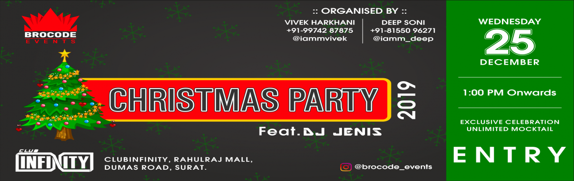 Book Online Tickets for Brocode Events, Surat. CHRISTMAS PARTY 201925th December || 1 pm onwardsClub infinity, RahulRaj Mall, Vesu, Surat.*Unlimited Mocktails *Radium Bands*Grand Celebration *Dance || Fun || Garba:: Bring Your Pass Today ::Entry Fee : Just 200/- Rs