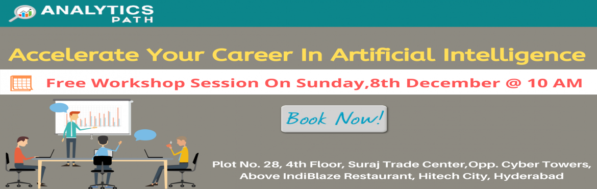 Book Online Tickets for Register For Free AI Workshop on Sunday,, Hyderabad. Register For Free AI Workshop on Sunday, 8th Dec @ 10 AM By Analytics Experts of Analytics Path About The Event- Analytics Path offers the best Artificial Intelligence Course in Chennai. We offer this course with the advanced course module. We projec