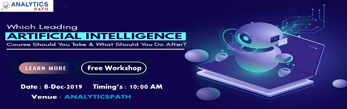 Book Online Tickets for Attend For Free Workshop on Artificial I, Hyderabad. Attend For Free Workshop on Artificial Intelligence Training-Globally Recognized Workshop By Analytics Path Scheduled On 8th Dec @ 10 AM, Hyderabad. Planning at making a career in the advanced profession of Artificial Intelligence? Work towards build