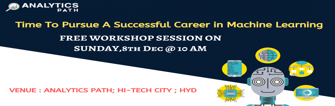 Book Online Tickets for Free Workshop Session On Machine Learnin, Hyderabad. Register For Free Workshop Session On Machine Learning, on Sunday, 8th Dec @ 10 AM Interact With ML Experts, By Analytics Path, Hyderabad About The Workshop Session- The technology of Machine Learning is now supporting numerous opportunities that con