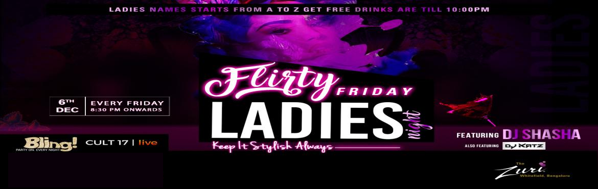 Book Online Tickets for Flirty Friday Ladies Night Ft. Dj Shasha, Bengaluru. Flirty Friday Ladies Night at Bling, The Zuri Whitefield. Time to gear up for the cities' most happening Bollywood Ladies Night. Spinning the top Bollywoodchartbusters will bethe Dj Shasha & Dj Katz for some uninhibited fun on t