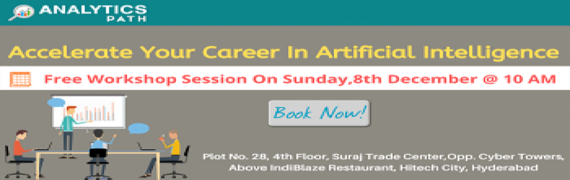 Book Online Tickets for Book Your Seat for Artificial Intelligen, Hyderabad. Book Your Seat for Artificial Intelligence Free Interactive Workshop Session On 8th December @10 AM, Take This Chance To Interact With AI Experts, By Analytics Path, Hyderabad. About The Event-  Are you a career enthusiast in Artificial Intelligence?