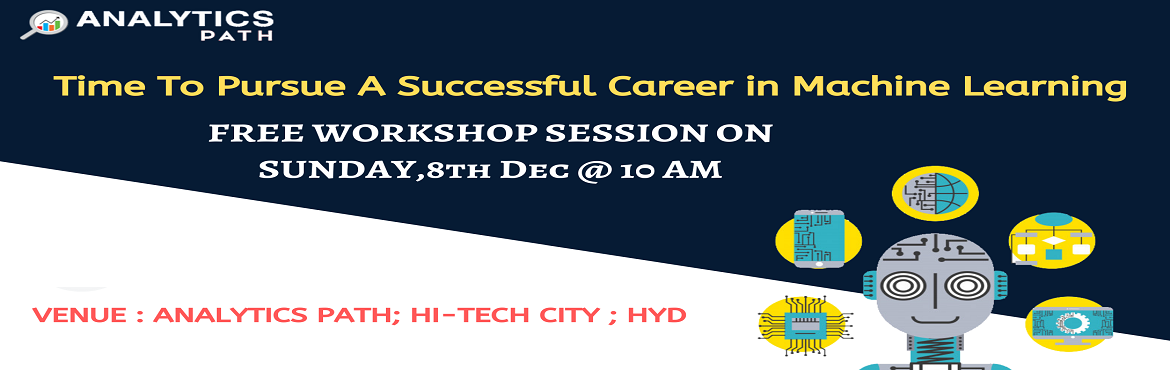 Book Online Tickets for Attend Free Machine Learning Informative, Hyderabad. Attend Free Machine Learning Informative Workshop Session To Kick Start Your Analytics Career In 2019-By Analytics Path On 8th Dec, 2019 @ 10:00 AM, Hyderabad. About The Event: Machine Learning builds a solid foundation by covering the most popular t