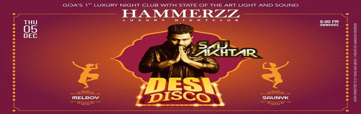 Book Online Tickets for Desi Disco : Featuring Saj Akhtar (Thurs, Baga. This Thursday night, get prepared to hit the dance floor as DJ Saj Akhtar pumps up the volume and bass with latest Bollywood, Disco, EDM, Progressive, Electro and Retro numbers atGoa's luxury nightclub – Hammerzz DESI DISCO DJ music